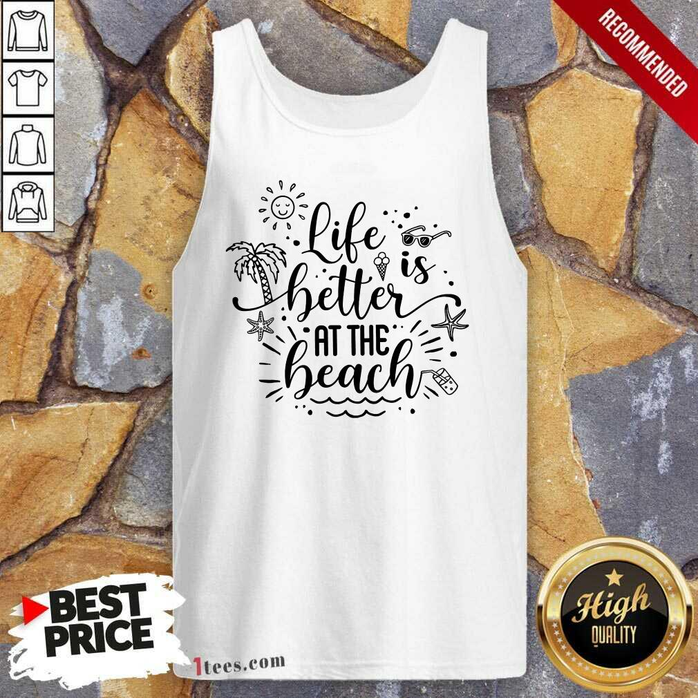 Life Better At The Beach Tank Top