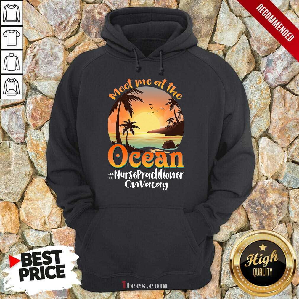 Meet Me At The Ocean Nurse Practitioner Hoodie