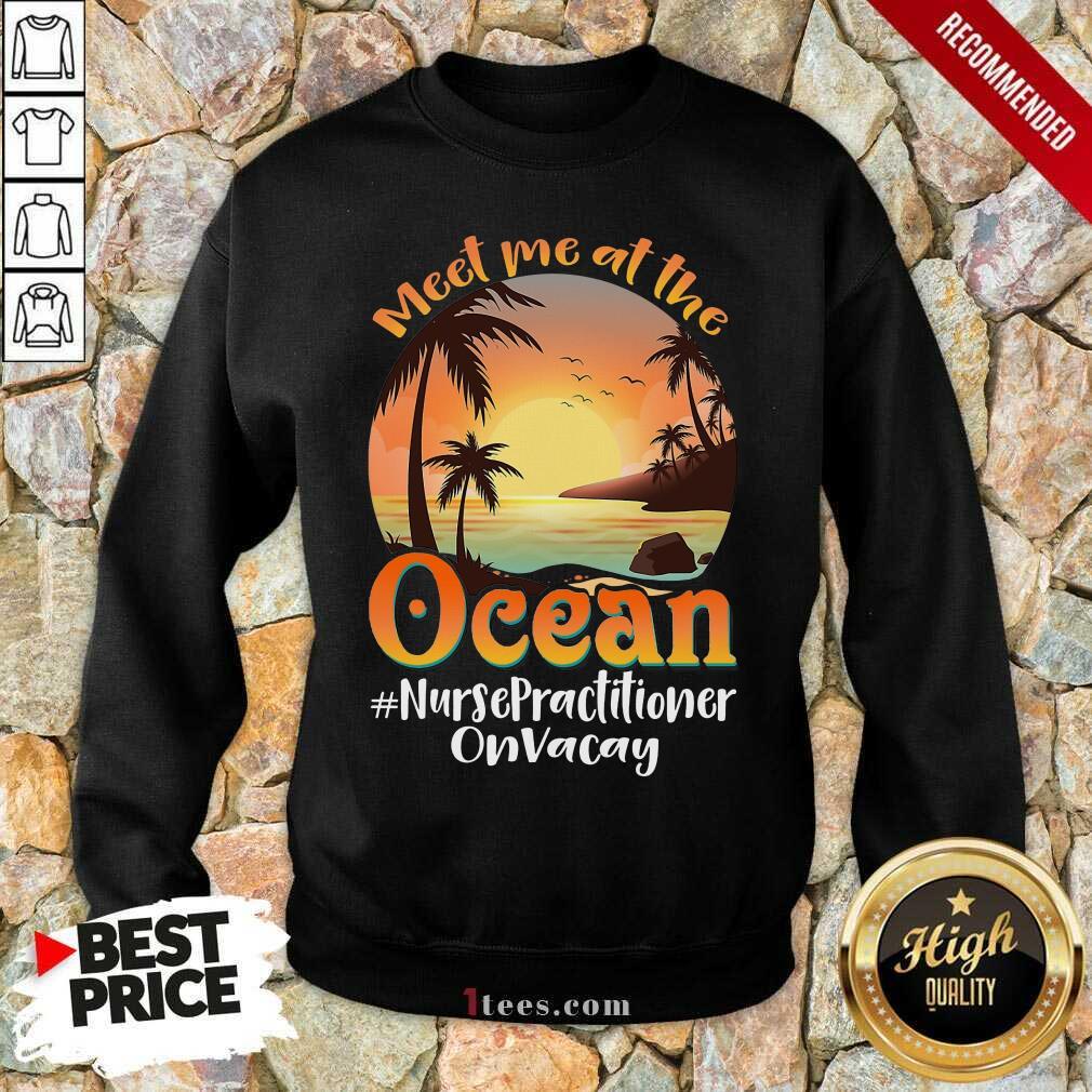 Meet Me At The Ocean Nurse Practitioner Sweatshirt