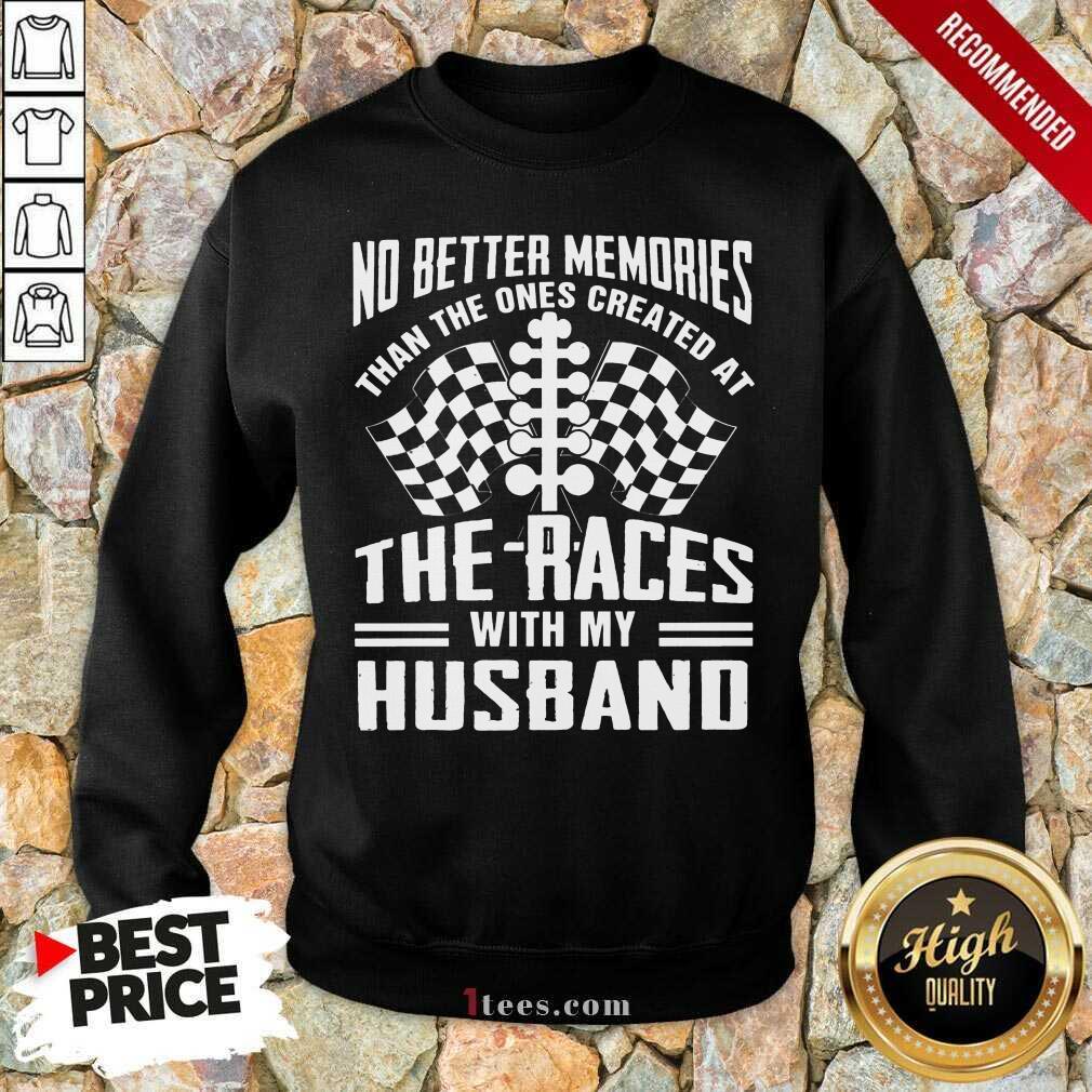 Memories The Races With My Husband Sweatshirt