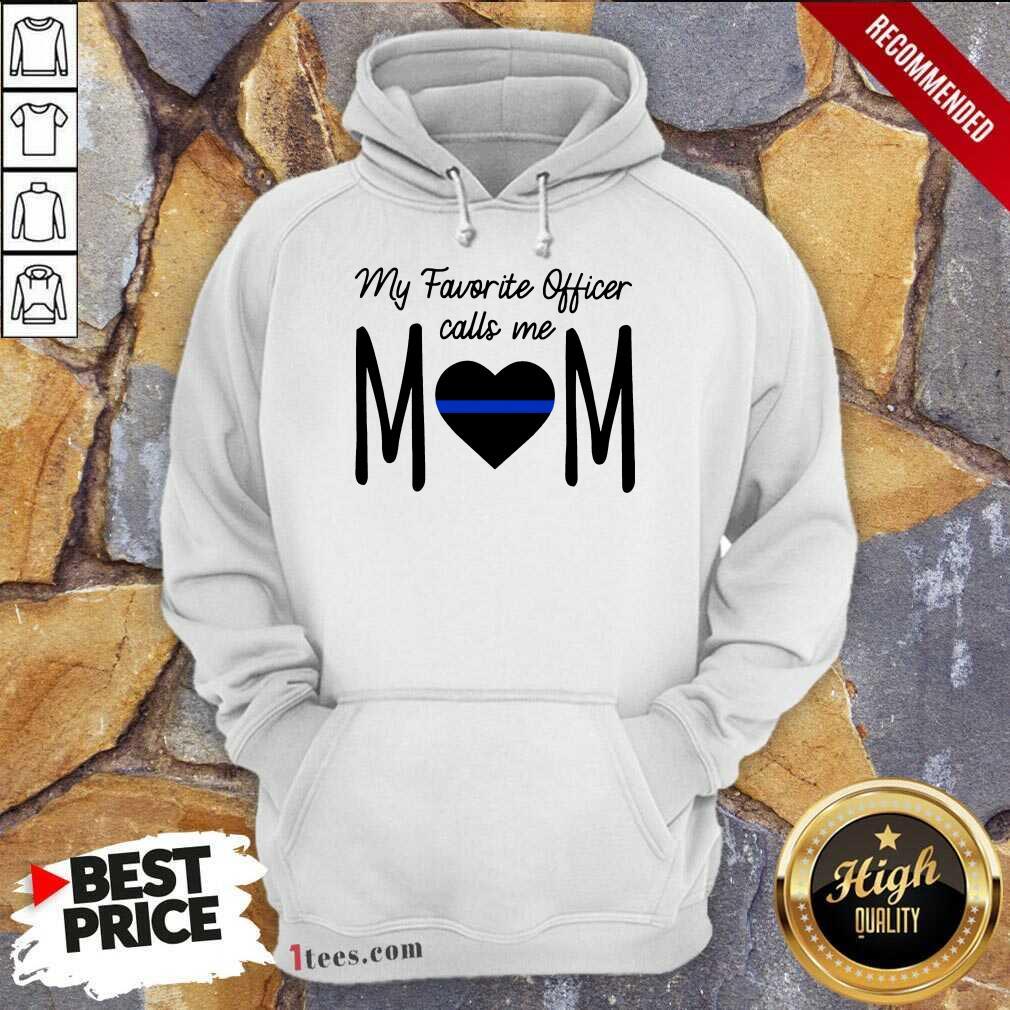My Favorite Officer Call Me Mom Hoodie