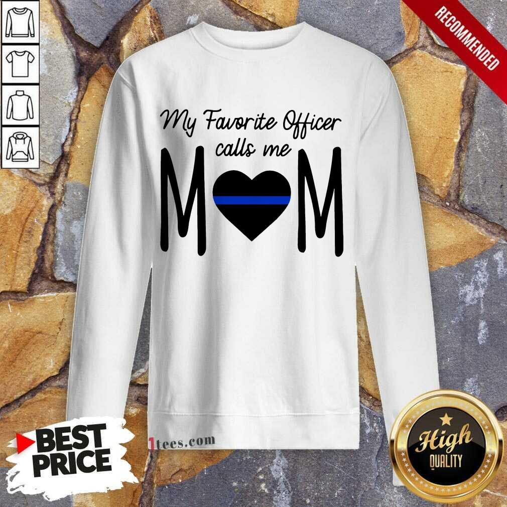 My Favorite Officer Call Me Mom Sweatshirt