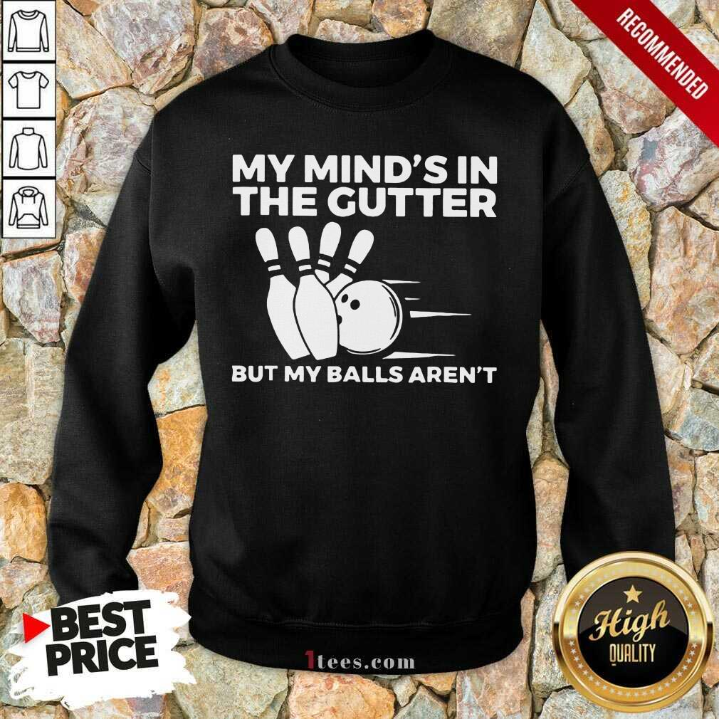 My Mind's In The Gutter Sweatshirt