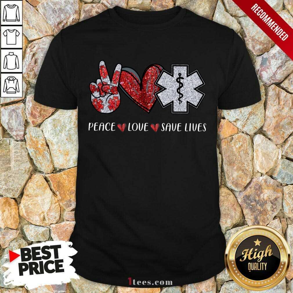 Peace Love Save Lives Shirt