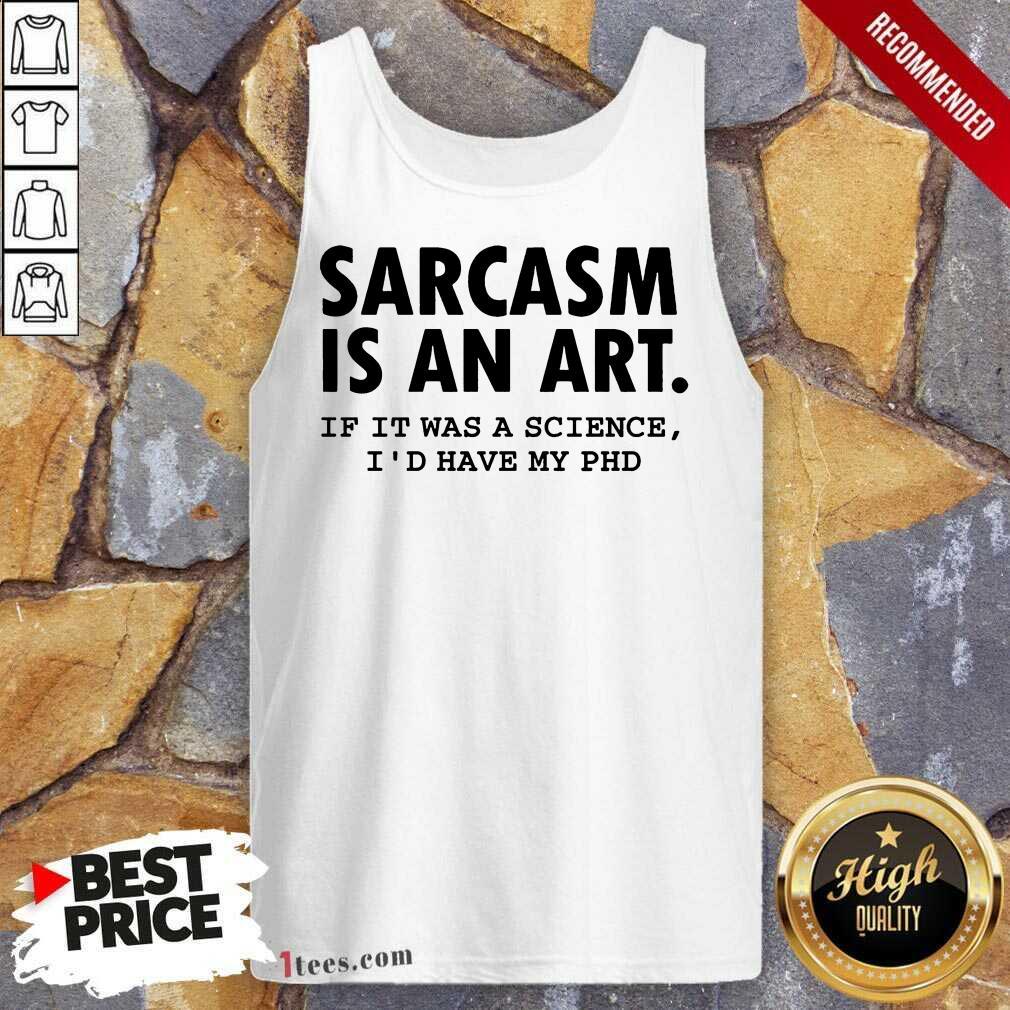 Sarcasm Is An Art Tank Top