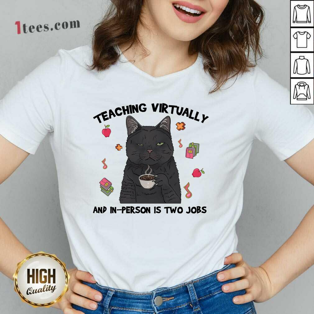 Teaching Virtually And In-person Is Two Jobs V-neck