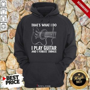That'S What I Do I Play Guitar Hoodie