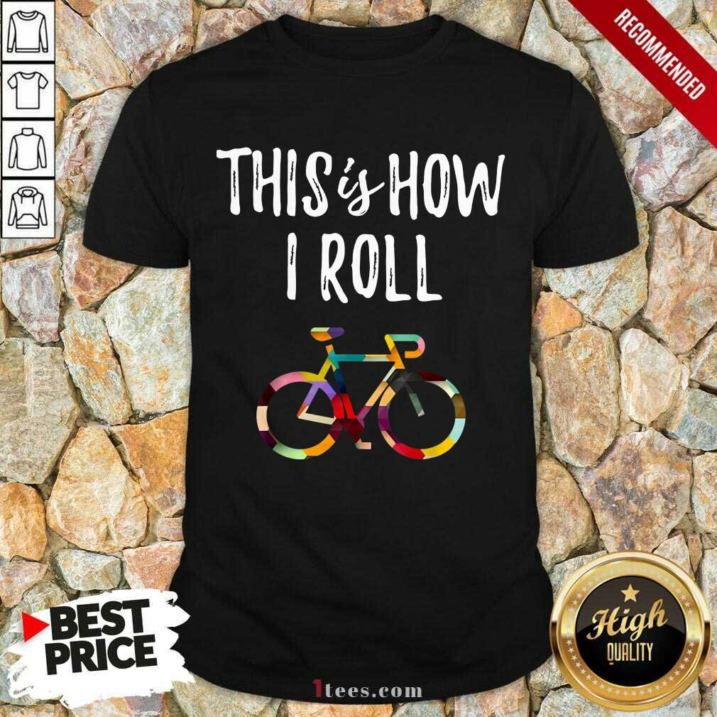 This Is How I Roll Bike Shirt
