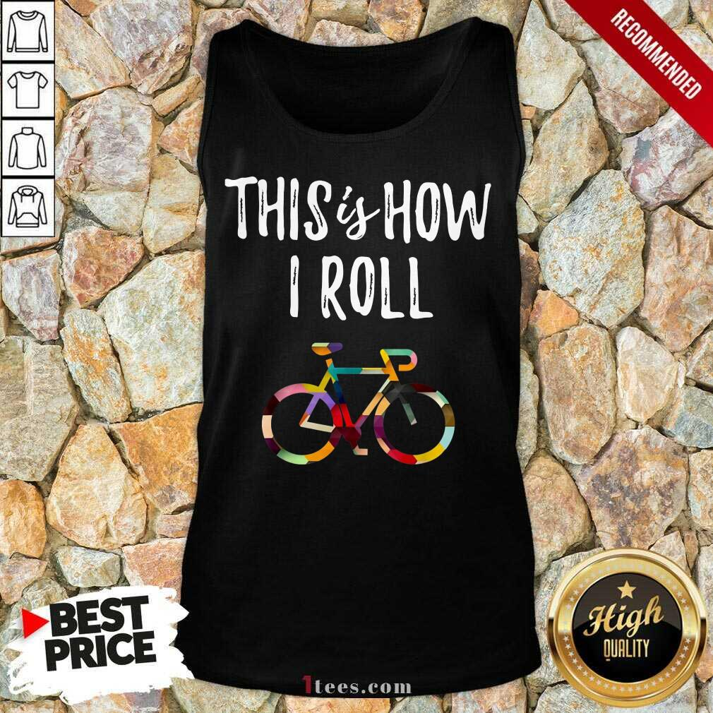 This Is How I Roll Bike Tank Top