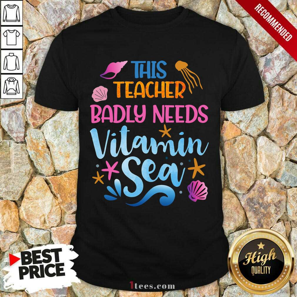 This Teacher Badly Needs Vitamin Sea Shirt
