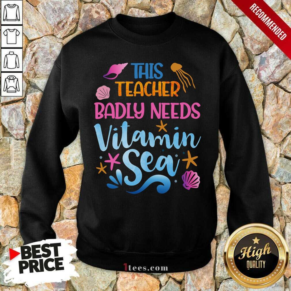 This Teacher Badly Needs Vitamin Sea Sweatshirt