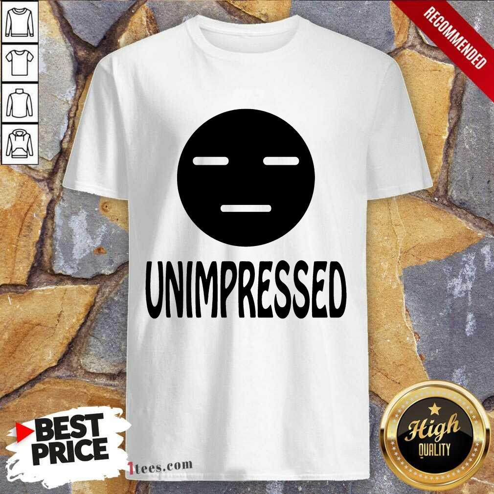 Unimpressed Shirt