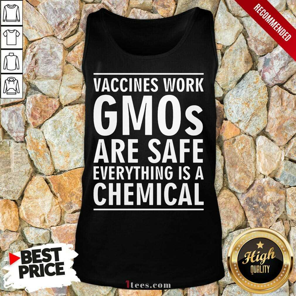 Vaccines Work Gmos Are Safe Chemical Tank Top