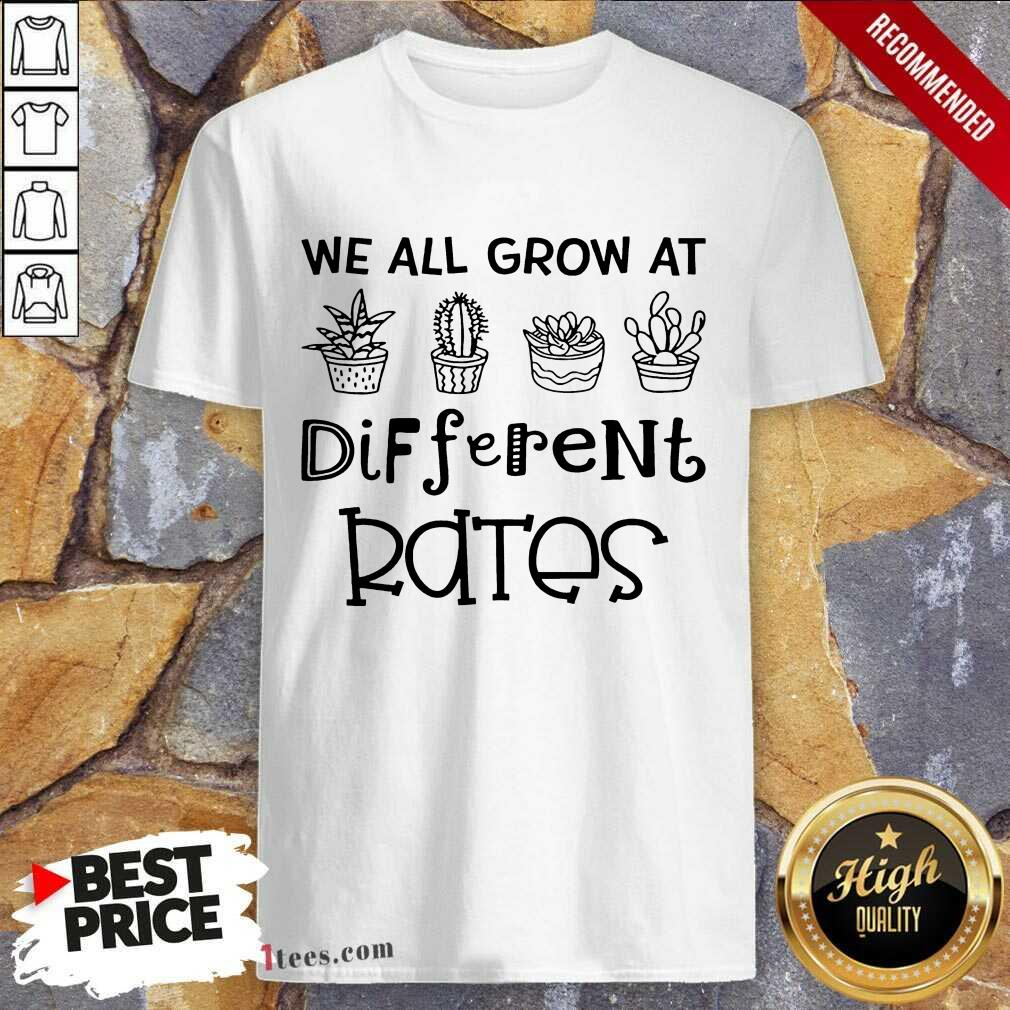 We All Grow At Different Rates Shirt