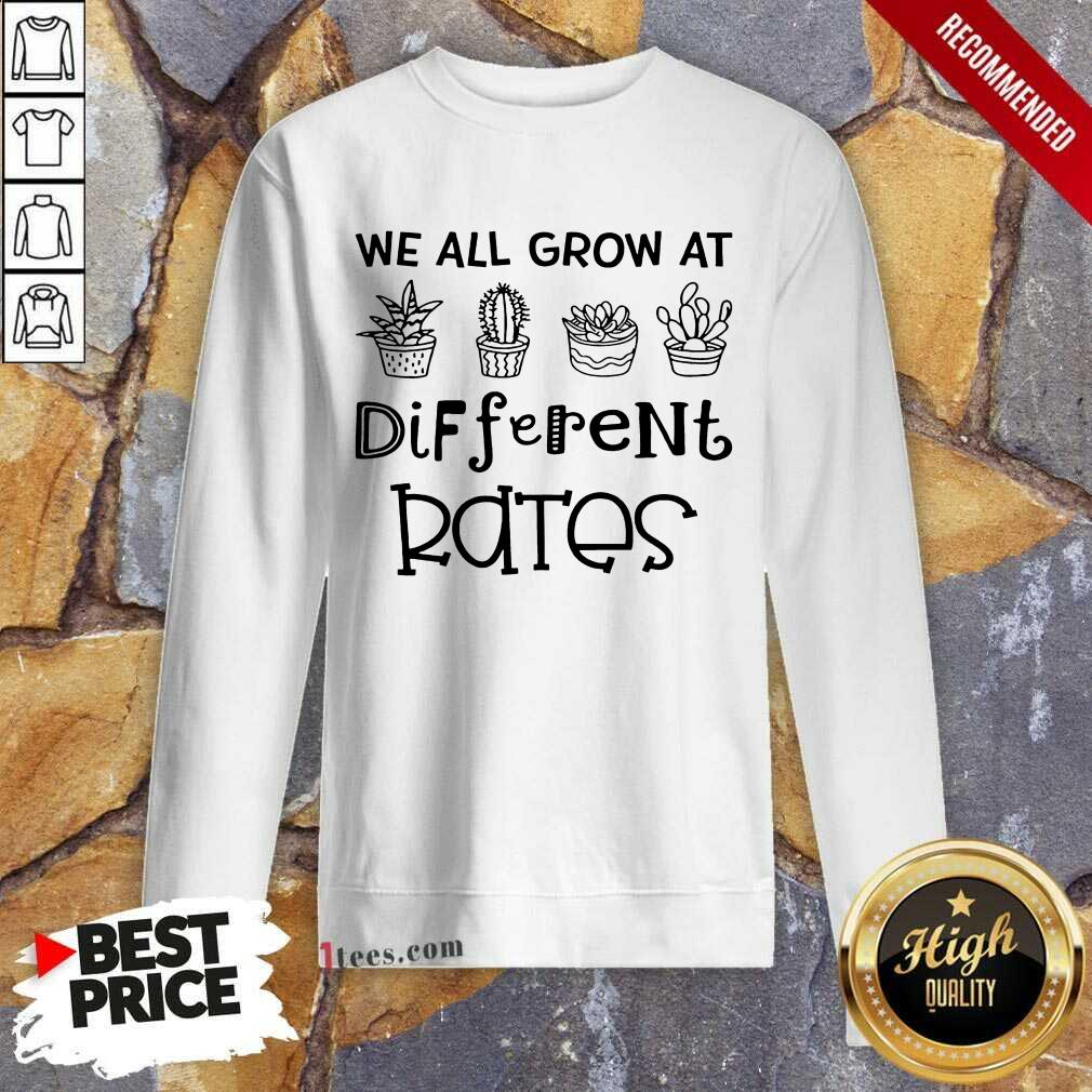 We All Grow At Different Rates Sweatshirt