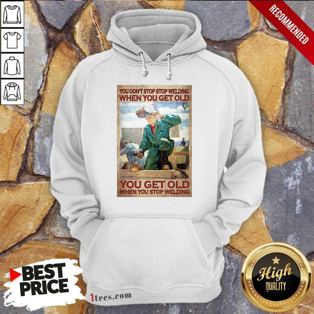 Welding When You Get Old Poster Hoodie