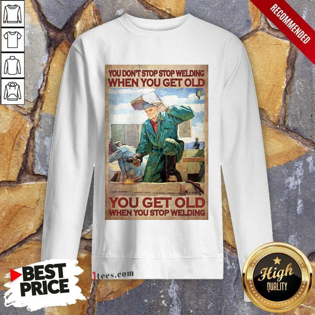 Welding When You Get Old Poster Sweatshirt
