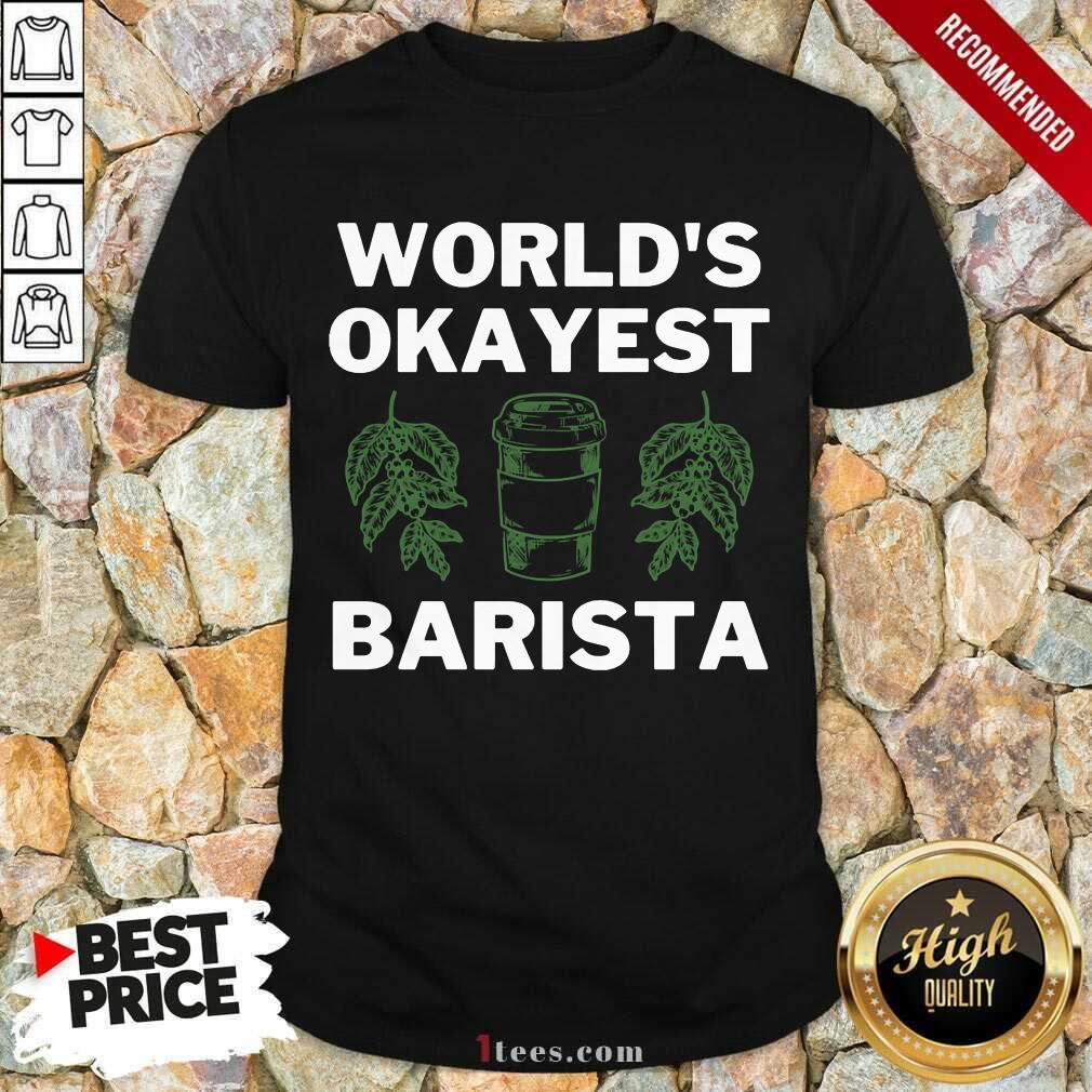 World'S Okayest Barista Shirt
