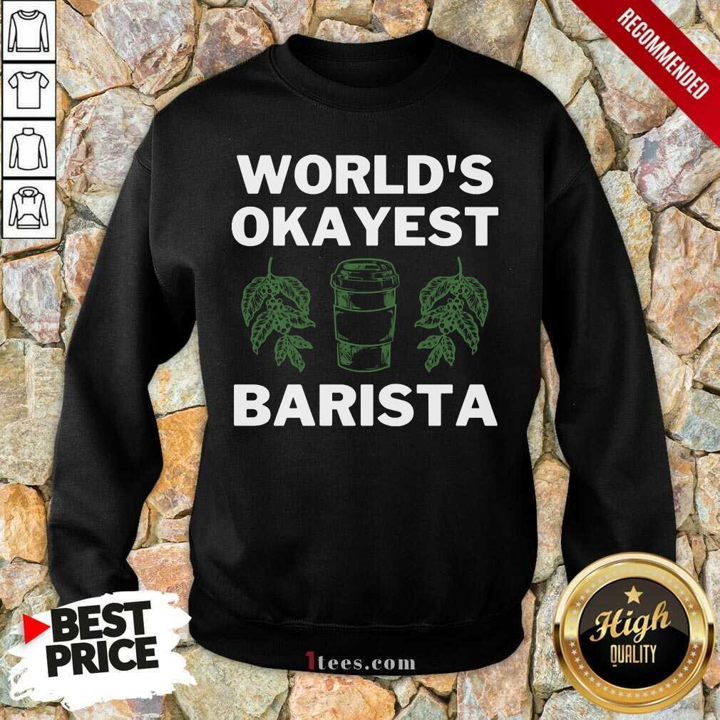 World'S Okayest Barista Sweatshirt