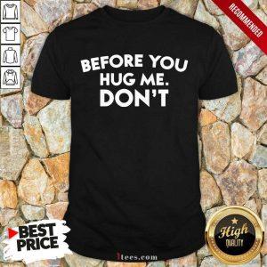 Before You Hug Me Dont Shirt