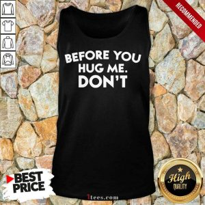 Before You Hug Me Dont Tank Top
