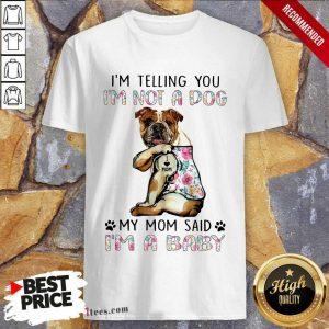 Bulldog I'm Not A Dog I'm A Baby Shirt