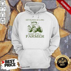 Get Plowed Sleep With A Farmer Hoodie