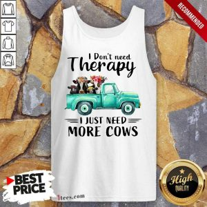 I Dont Need Therapy I Just Need More Cows Tank Top
