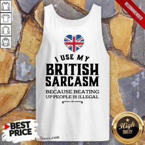 I Use My British Sarcasm Tank Top