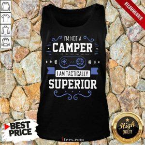 Im Not A Camper I Am Tactically Superior Game Tank Top