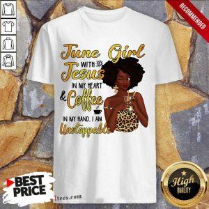 June Girl Jesus Coffee Unstoppable Shirt