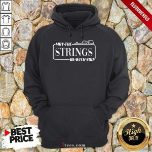 May The Strings Be With You Hoodie