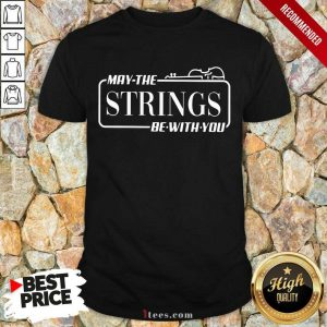 May The Strings Be With You Shirt