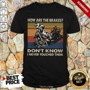 Motorcycle Dont Know I Never Touched Shirt