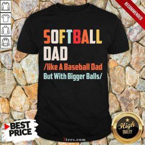 Softball Dad Like A Baseball Dad But With Bigger Balls Vintage Shirt