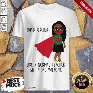 Super Teacher Like A Normal Teacher Shirt