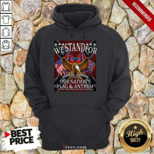 We Stand For Our Nation's Flag And Anthem Hoodie