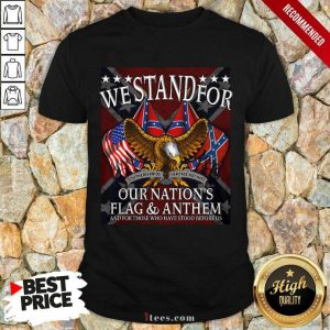 We Stand For Our Nation's Flag And Anthem Shirt