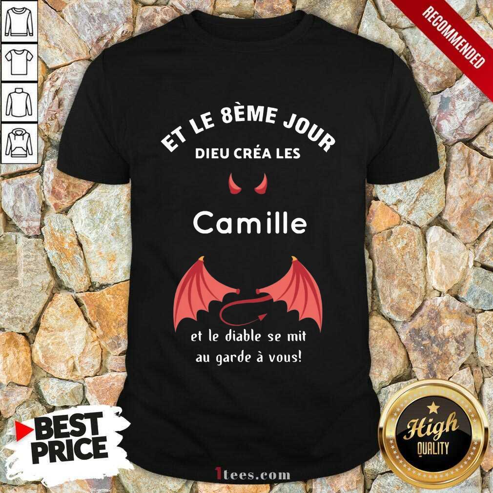 Et Le 8ème Jour Dieu Créa Les Camille Et Le Diable Se Mit Au Garde À Vous Shirt