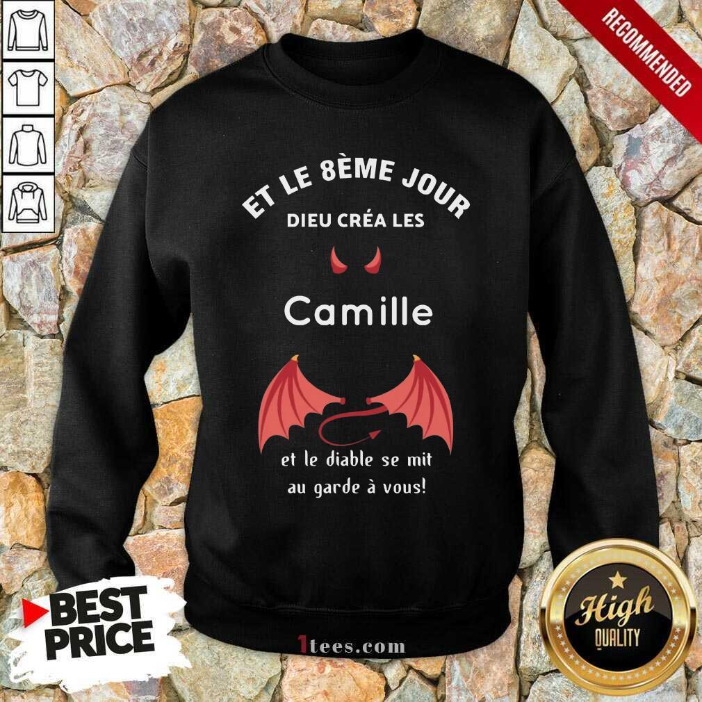 Et Le 8ème Jour Dieu Créa Les Camille Et Le Diable Se Mit Au Garde À Vous Sweatshirt