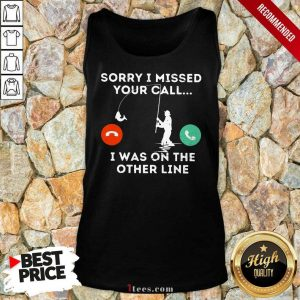 Fishing Sorry I Missed Your Call I Was On Other Line Tank Top