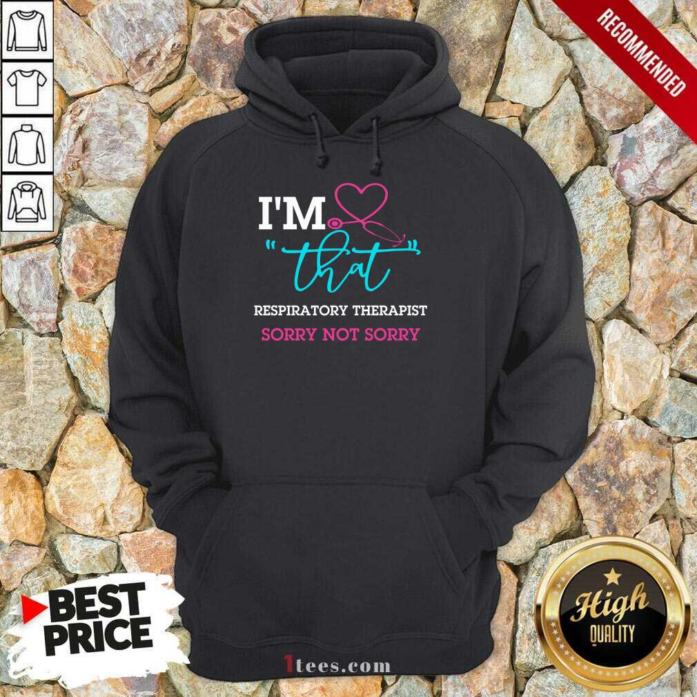 I Am That Respiratory Therapist Sorry Not Sorry Nurse Hoodie