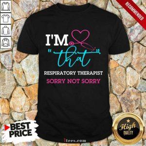 I Am That Respiratory Therapist Sorry Not Sorry Nurse Shirt
