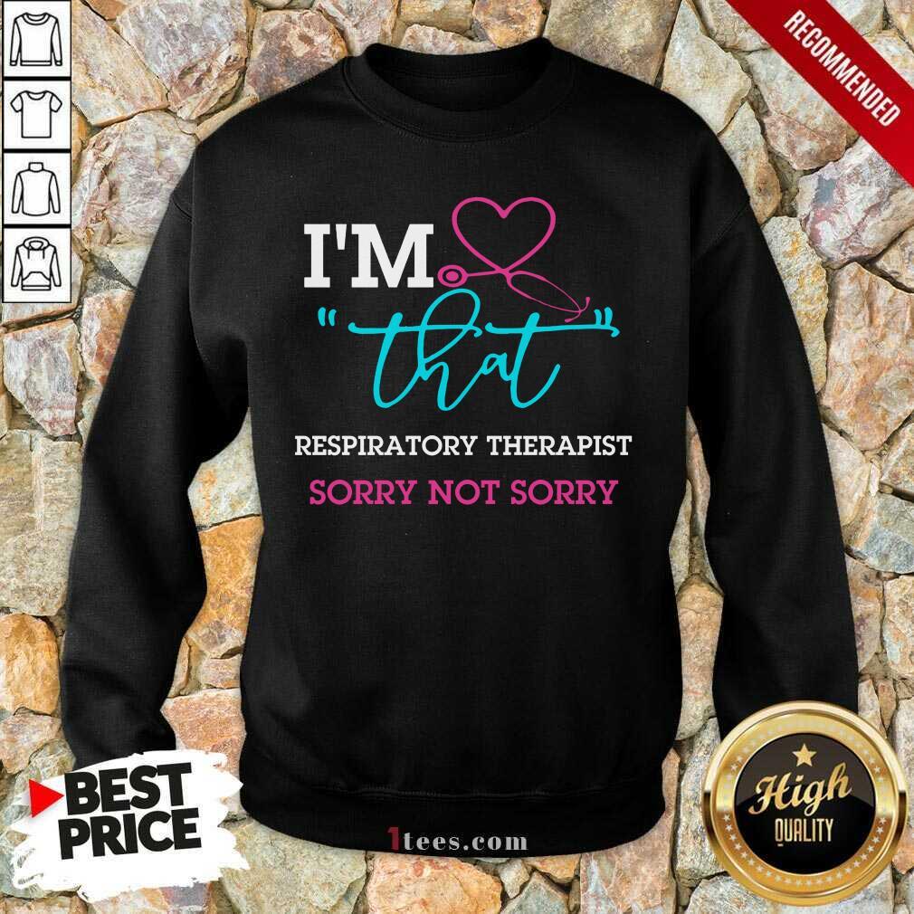 I Am That Respiratory Therapist Sorry Not Sorry Nurse Sweatshirt
