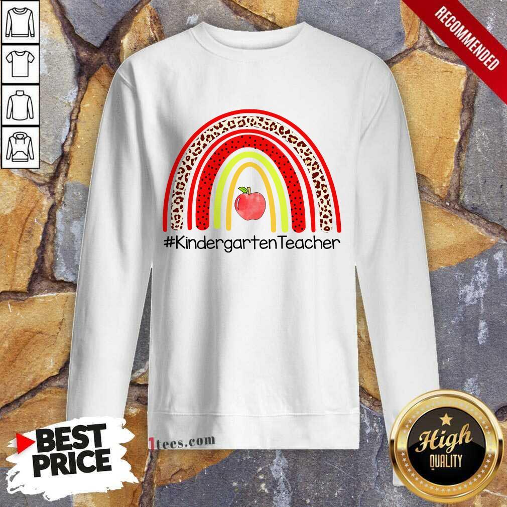 Kindergarten Teacher Rainbow Teacher Life Sweatshirt