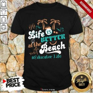 Life Is Better At The Beach Educator Life Shirt