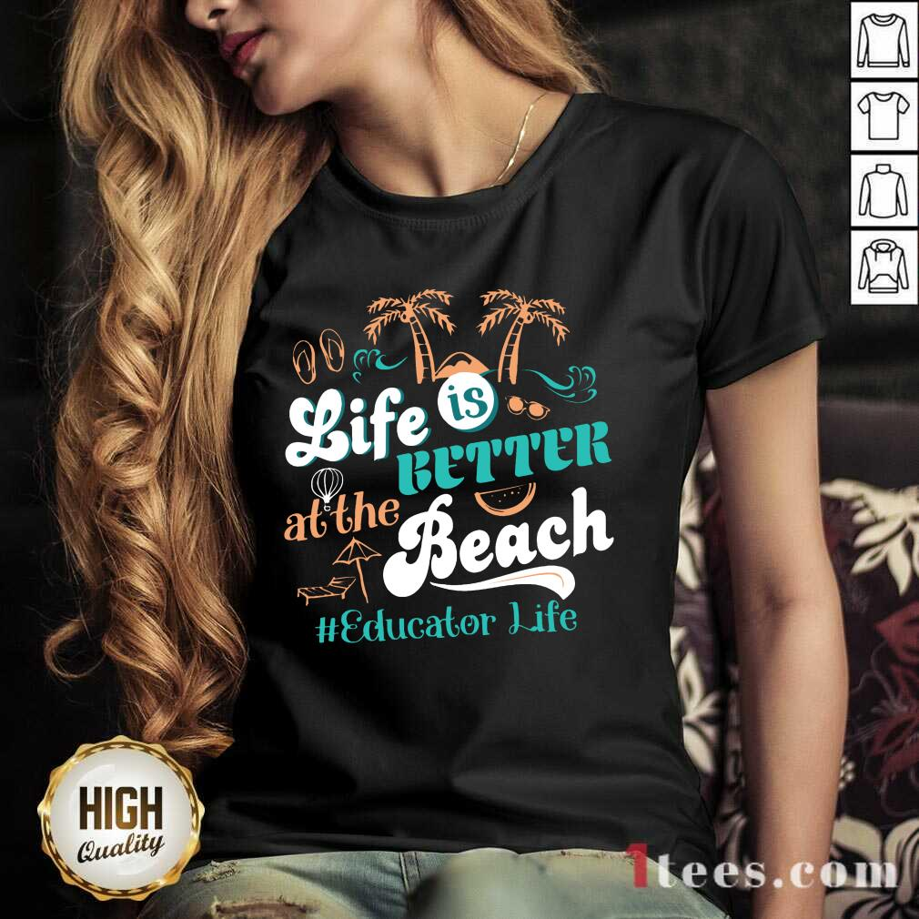 Life Is Better At The Beach Educator Life V-neck