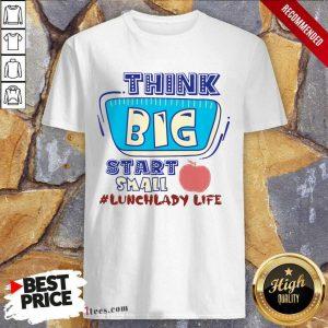 Lunch Lady Life Think Big Start Small Shirt