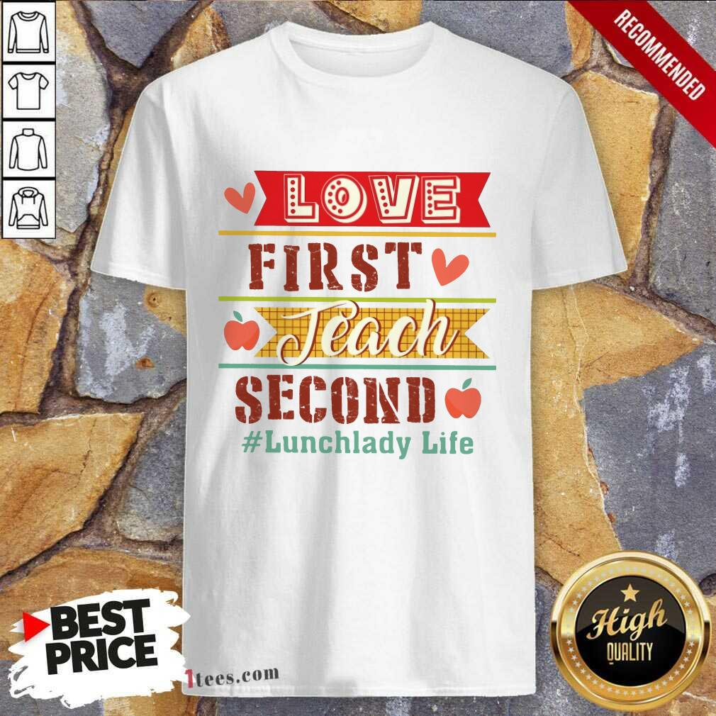 Lunchlady Life Love First Teach Second Shirt