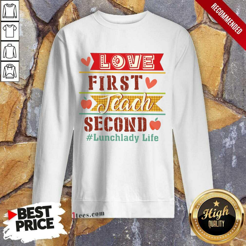Lunchlady Life Love First Teach Second Sweatshirt